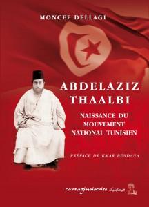 Couverture de l'ouvrage Abdelaziz Thaalbi, de Moncef Dellagi, Cartaginoiseries