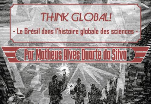 Voyages au centre de la thèse #2 : « «Think global!»: Le Brésil dans l'histoire globale des sciences » par Matheus Alves Duarte da Silva