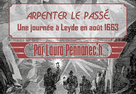 Voyages au centre de la thèse #4 : « Arpenter le passé. Une journée à Leyde en août 1663 » par Laura Pennanec'h