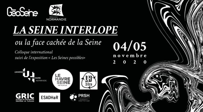 REPORT : La Seine interlope – Colloque international – 04 et 05 novembre 2020 – Université le Havre Normandie