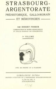 Robert Forrer. Strasbourg-Argentorate préhistorique, gallo-romain et mérovingien. Strasbourg : Istra, 1927