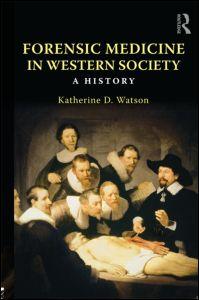 <em>Forensic Medicine in Western Society.  A History </em> (K. Watson)