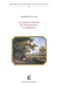 Le grand veneur de Napoléon Ier à Charles X