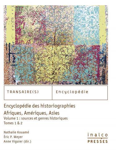 Encyclopédie des historiographies : Afriques, Amériques, Asies