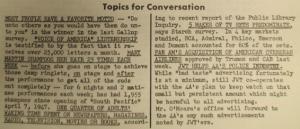 """Fig. 153 - """"Topics for Conversation"""" - The J.W.T News. 24 juillet 1950, vol.V, no.30, p.3. Source : J. Walter Thompson Company. Newsletter collection, 1910-2005. Box MN9 (1945-1950). Si cette note mentionne explicitement le terme """"d'adulte"""" en évoquant leurs pratiques culturelles, elle ne fait pas l'effort de le définir précisément, comme si cette catégorie d'âge allait de soi. Par exemple, aucun seuil d'entrée dans l'âge adulte n'est donné. Les contours en restent flous. L'adulte est définit ici par ses pratiques de lecture et ses expériences culturelles plus largement (lire la presse, regarder la télévision ou écouter la radio) par opposition implicite aux enfants qui ne savent pas lire, qui liraient moins ou se contenterait de la littérature enfantine : One Quarter of Adult's waking time spent on newspapers, magazine, radio, TV, Movies or books."""