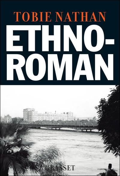 Ethno-roman, l'autobiographie parue récemment de Tobie Nathan, un des psychiatres les plus influents en France sur la question de 'psychiatrie' et 'immigration'