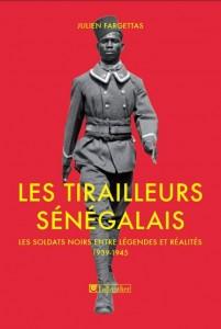 «Les tirailleurs sénégalais. Les soldats noirs entre légendes et réalités 1939» de Julien Fargettas
