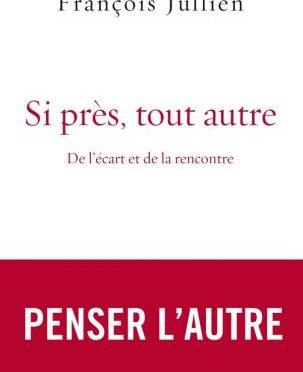 «Si près tout autre, De l'écart et de la rencontre», Editions Grasset