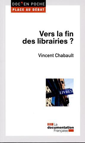 Couverture de l'ouvrage de Vincent CHABAULT, Vers la fin des librairies ?