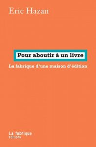 Couverture Pour aboutir à un livre, Eric HAZAN, La fabrique éditions, 2016.