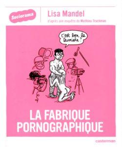 Couverture de La fabrique pornographique, Lisa Mandel, Mathieu Trachman, Casterman, 2016