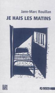 """Couverture Je hais les matins, Jann-Marc Rouillan, Agone, coll. """"Éléments"""", 2015."""