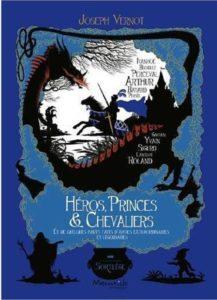 VERNOT, Joseph, Héros, princes et chevaliers, Marmaille & compagnie, 2016