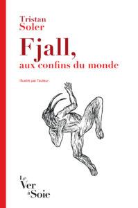 """Couverture Fjall, aux confins du monde, Tristan Soler, coll. """"50 000 signes"""", Le Ver à Soie, 2015. Source : site internet de la maison d'édition."""