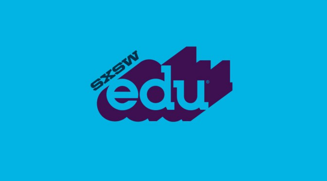 Retour sur SXSW-EDU 2015 : Gender, Maker, Data & Video