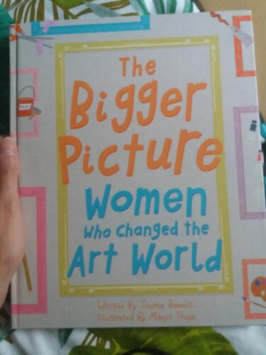 Sophia Bennett and Manjit Thapp, The Bigger Picture, Women Who Changed the Art World, London, Tate Publishing, 2019.