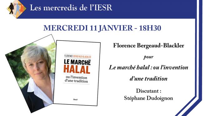 Les mercredis de l'IESR : Florence Bergeaud-Blackler pour « Le marché halal : ou l'invention d'une tradition »