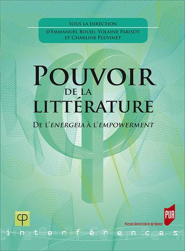 Emmanuel Bouju, Yolaine Parisot, Charline Pluvinet (dir.), Pouvoir de la littérature. De l'energeia à l'empowerment, Rennes, Presses Universitaires de Rennes, 2019.