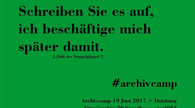 Schreiben Sie es auf, ich beschäftige mich später damit. #archivcamp