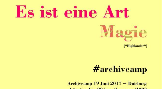 Es ist eine Art Magie #archivcamp