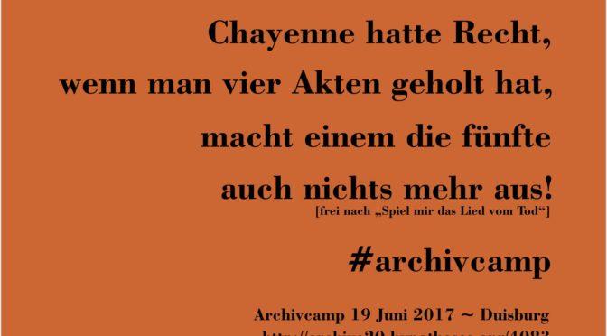 Chayenne hatte Recht, wenn man vier Akten geholt hat… #archivcamp
