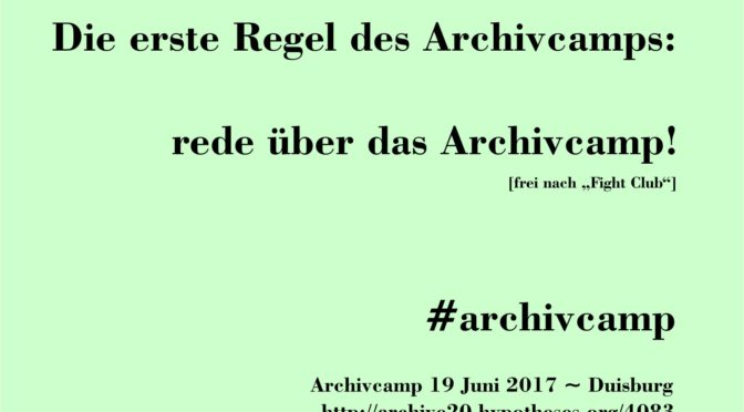 Die erste Regel des Archivcamps: rede über das Archivcamp! #archivcamp