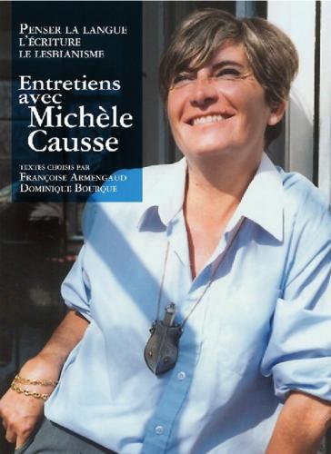 Françoise Armengaud, Dominique Bourque (éd.), <em>Penser la langue, l'écriture, le lesbianisme. Entretiens avec Michèle Causse</em>, Montréal, éditions sans fin, 2016.