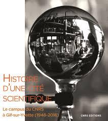 Histoire d'une cité scientifique. Le campus du CNRS à Gif-sur-Yvette (1946-2016)» aux éditions du CNRS