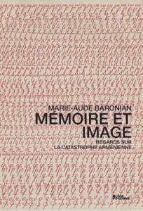 Présentation de l'ouvrage «Mémoire et image : Regards sur la catastrophe arménienne» de M.-A. Baronian, 17 juin 2013