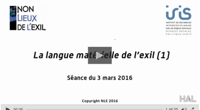 Vidéo. La langue matérielle de l'exil (1) 3 mars 2016
