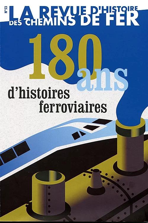 Revue d'Histoire des Chemins de Fer n°53 : 180 ans d'histoires ferroviaires