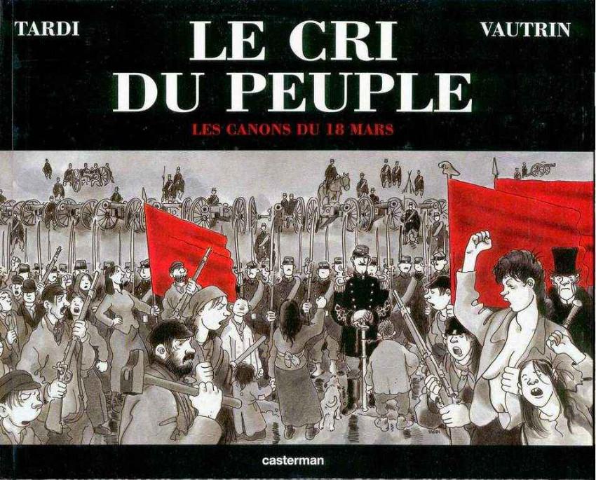 Tardi, Vautrin, Le Cri du peuple, tome 1, Les canons du 18 mars, Paris, Casterman, 76 pages, 2001.