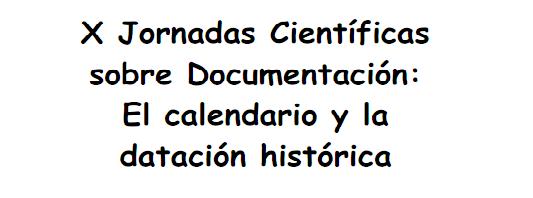 X Jornadas Científicas sobre Documentación: el calendario y la datación histórica