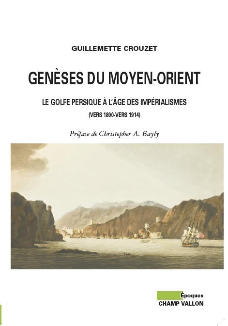 Parution de l'ouvrage de Guillemette Crouzet «Genèses du Moyen-Orient. Le Golfe persique à l'âge des impérialismes (vers 1800-vers 1914)»