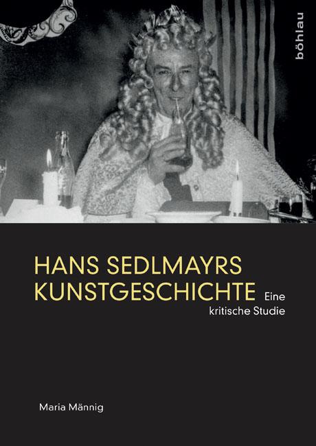 Hans Sedlmayrs Kunstgeschichte. Eine kritische Studie