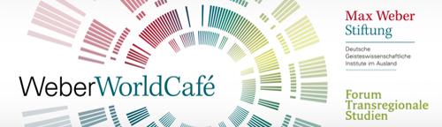 WeberWorldCafé | Transregionale Dialoge zwischen Wissenschaft, Gesellschaft und Kultur