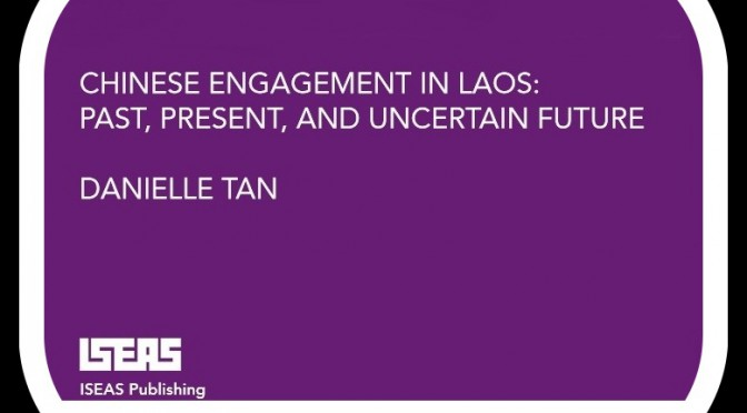 Danielle Tan : Chinese Engagement in Laos [ISEAS – Publication en ligne]