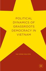 haihongnguyen_political-dynamicsofgrassroots-democracyinvietnam