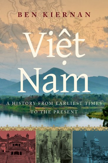 B. Kiernan : Viet Nam a History from the earliest times to the present (2017)