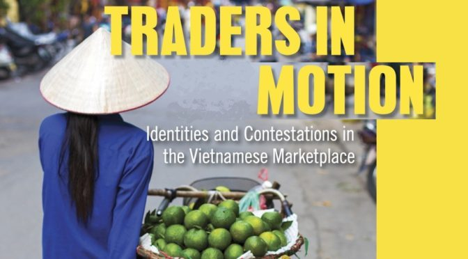 Kirsten W.Endres,Ann MarieLeshkowich (eds.) : Traders in Motion. Identities and Contestations in the Vietnamese Marketplace