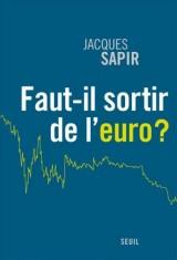 Jacques Sapir, Faut-il sortir de l'euro ? Paris, Le Seuil, janvier 2012.